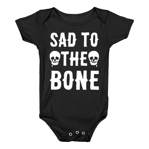Sad To The Bone White Print Baby Onesy