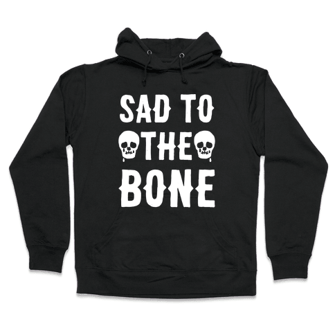 Sad To The Bone White Print Hooded Sweatshirt