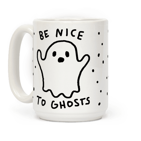 Be Nice To Ghosts Coffee Mug