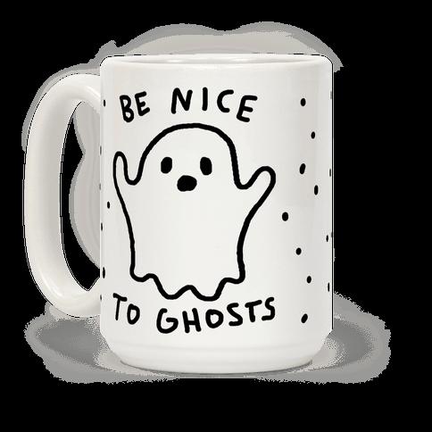 Be Nice To Ghosts Coffee Mug