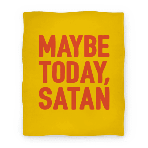 Maybe Today Satan Parody Blanket