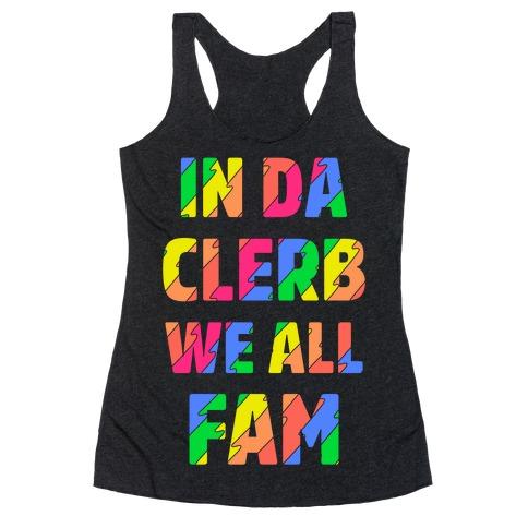 In Da Clerb We All Fam Racerback Tank Top