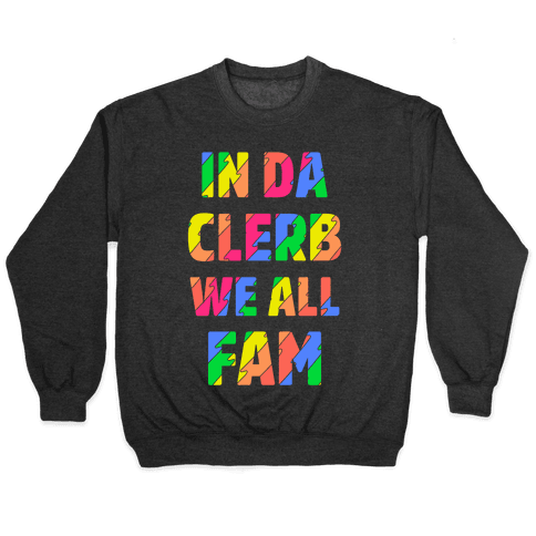 In Da Clerb We All Fam Pullover