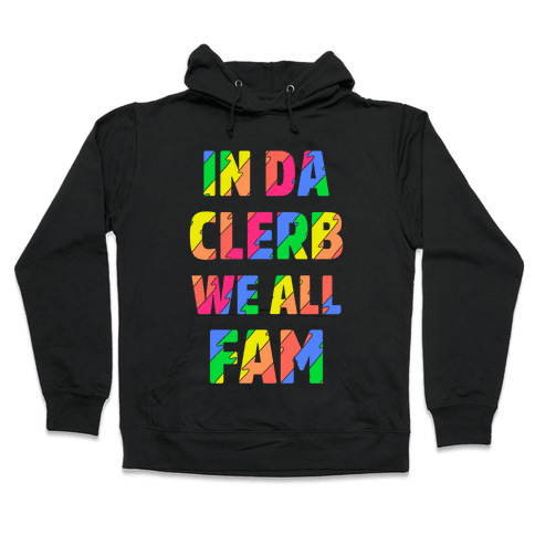 In Da Clerb We All Fam Hooded Sweatshirt