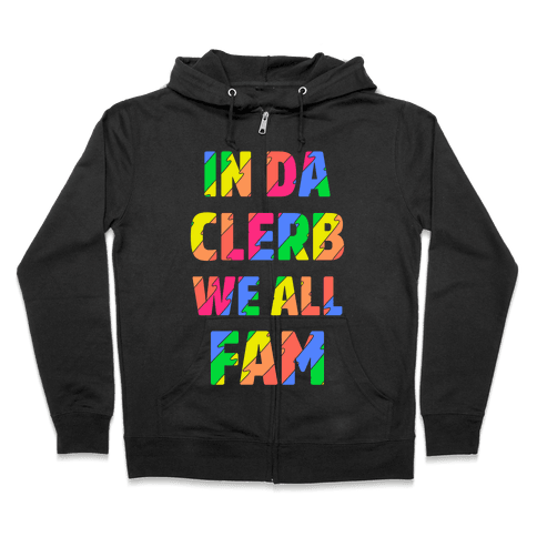 In Da Clerb We All Fam Zip Hoodie