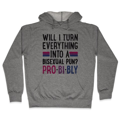 Will I Turn Everything Into A Bisexual Pun? Pro-bi-bly Hooded Sweatshirt