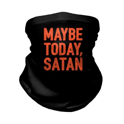 Maybe Today Satan Parody Neck Gaiter