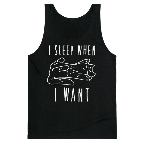 I Sleep When I Want Tank Top
