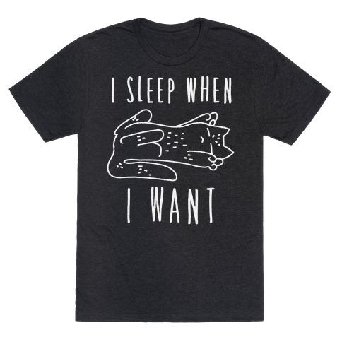 I Sleep When I Want T-Shirt