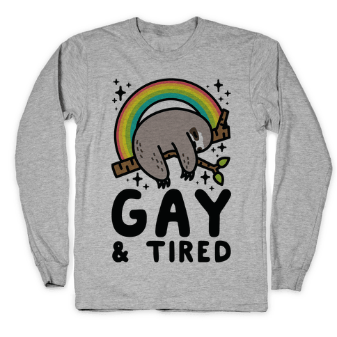 Gay and Tired Sloth Long Sleeve T-Shirt