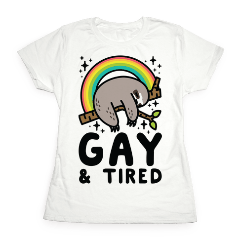 Gay and Tired Sloth Womens T-Shirt