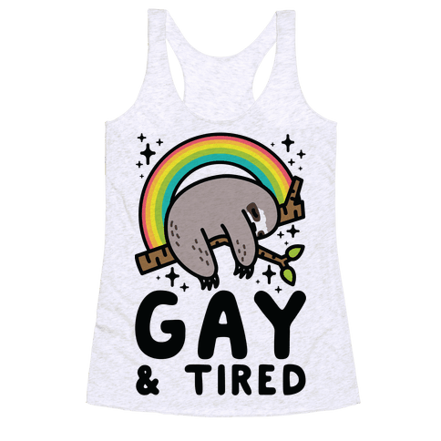 Gay and Tired Sloth Racerback Tank Top