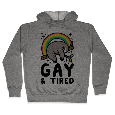 Gay and Tired Sloth Hooded Sweatshirt