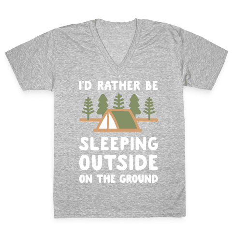 I'd Rather Be Sleeping Outside On The Ground V-Neck Tee Shirt