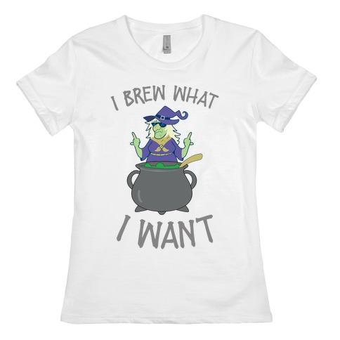 I Brew What I want Womens T-Shirt