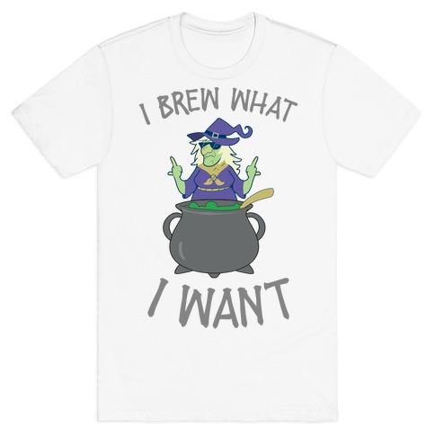 I Brew What I want T-Shirt