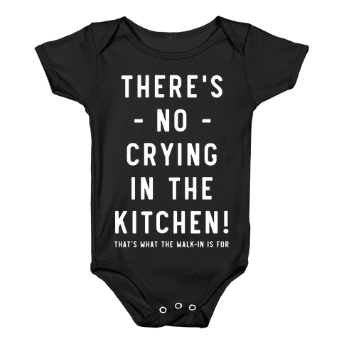 There's No Crying in the Kitchen Baby Onesy