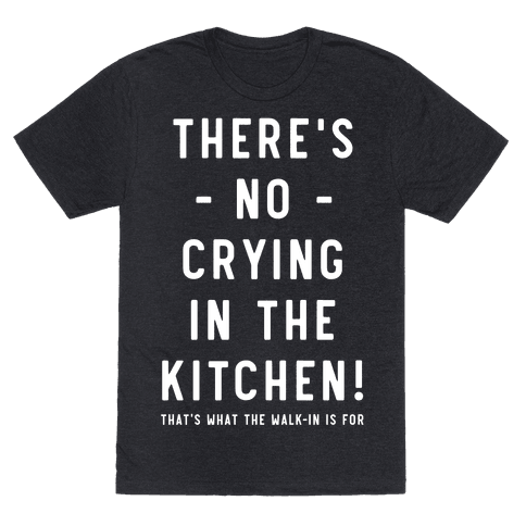 Theres No Crying in the Kitchen