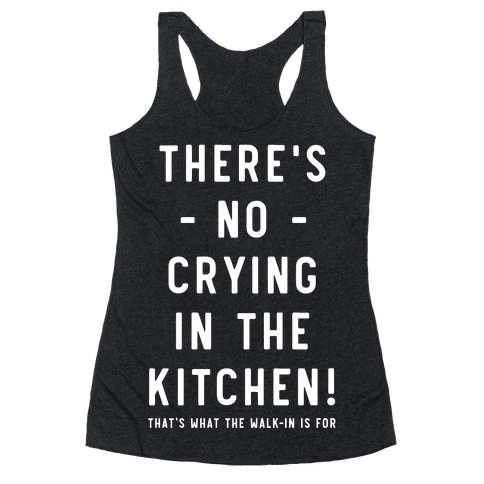 There's No Crying in the Kitchen Racerback Tank Top