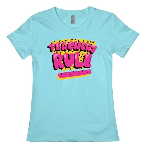 Teachers Rule Womens T-Shirt