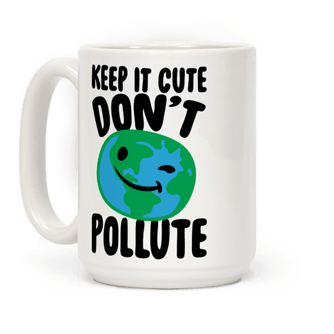 Keep It Cute Don't Pollute  Coffee Mug