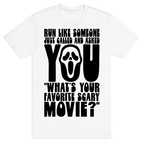 Run Like Someone Just Called and Asked You What's Your Favorite Scary Movie T-Shirt