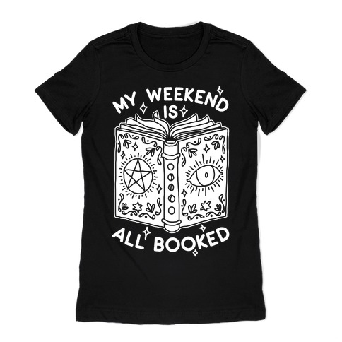 My Weekend is all Booked Womens T-Shirt