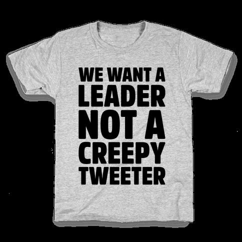 We Want A Leader Not A Creepy Tweeter Kids T-Shirt