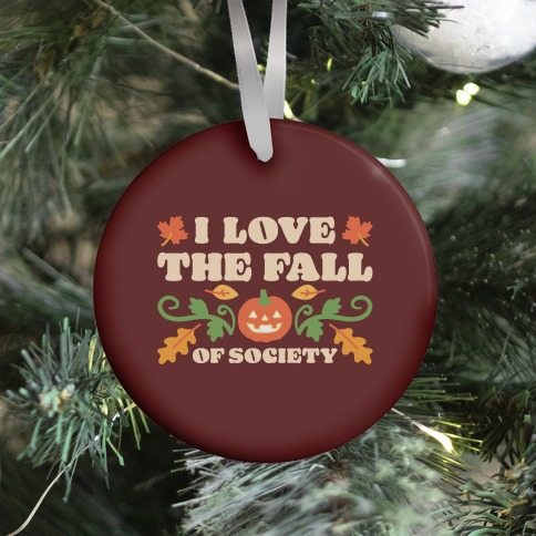 I Love The Fall Of Society Ornament