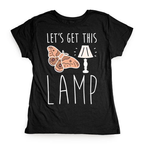 Let's Get This Lamp Womens T-Shirt