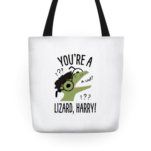 You're a Lizard, Harry Tote