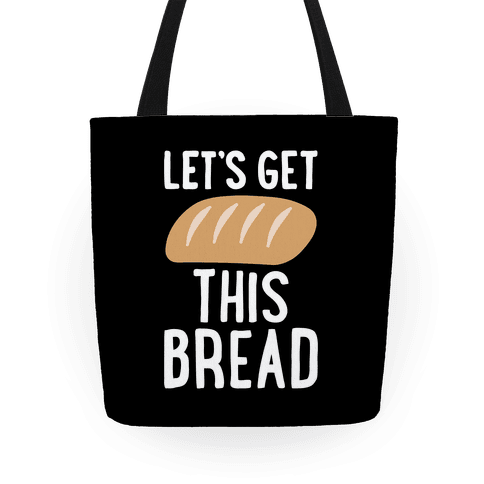 Let's Get This Bread Tote