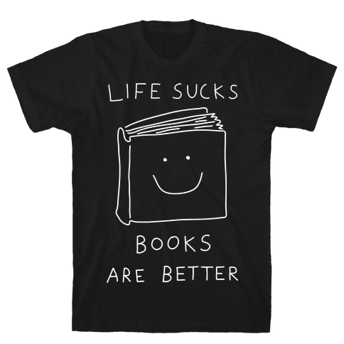 Life Sucks Books Are Better Mens T-Shirt