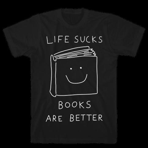 Life Sucks Books Are Better Mens T-Shirt
