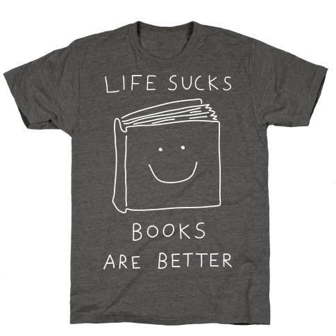 Life Sucks Books Are Better T-Shirt