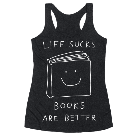 Life Sucks Books Are Better Racerback Tank Top