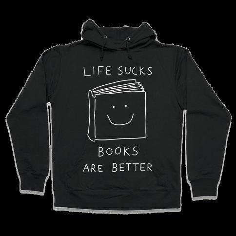 Life Sucks Books Are Better Hooded Sweatshirt