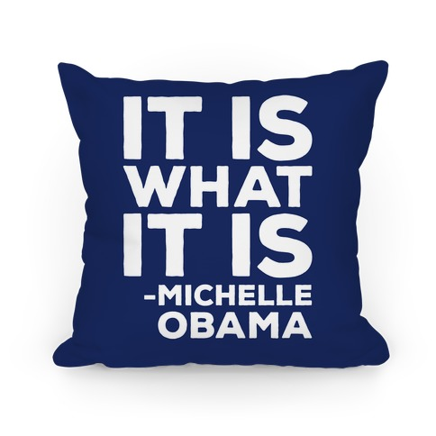 It Is What It Is Michelle Obama White Print Pillow