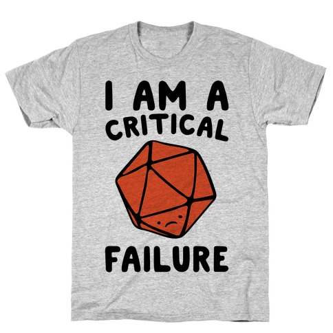 I Am A Critical Failure Parody T-Shirt