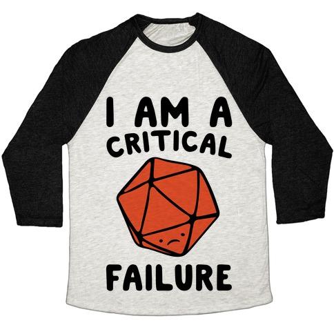 I Am A Critical Failure Parody Baseball Tee