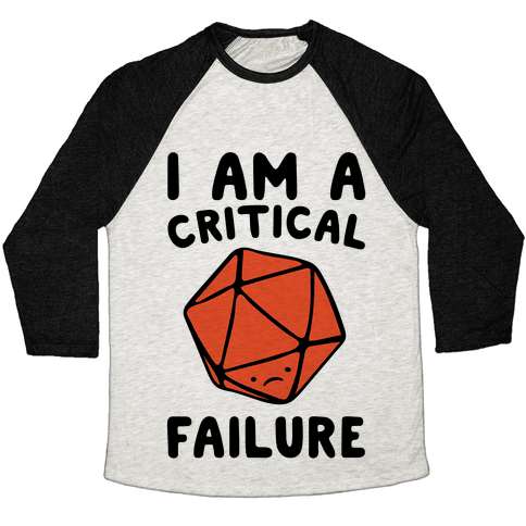 I Am A Critical Failure Parody Baseball Tee