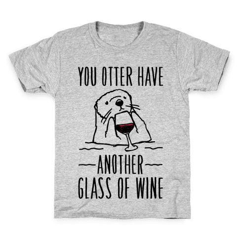 You Otter Have Another Glass of Wine Kids T-Shirt