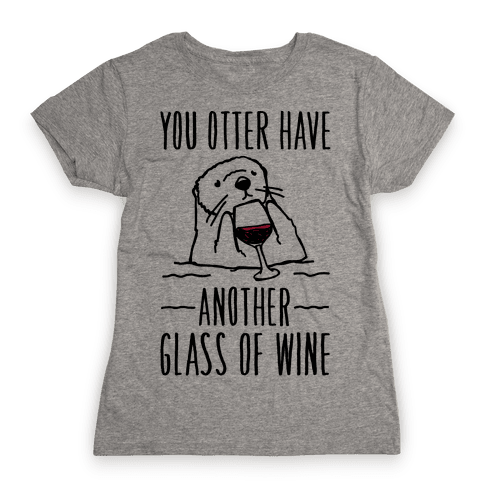 You Otter Have Another Glass of Wine Womens T-Shirt