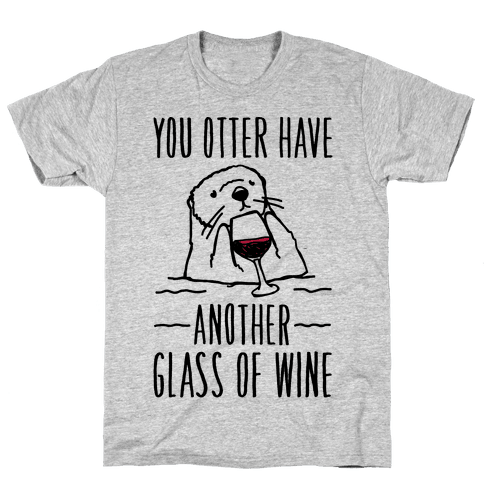 You Otter Have Another Glass of Wine Mens T-Shirt