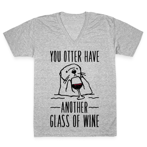 You Otter Have Another Glass of Wine V-Neck Tee Shirt