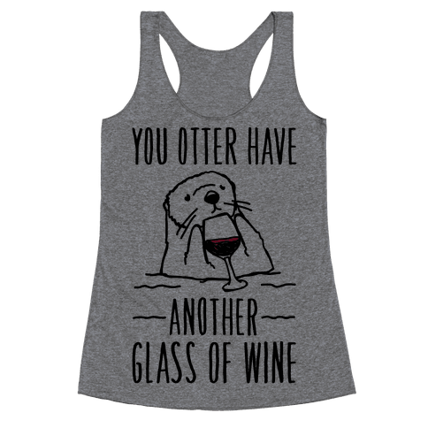You Otter Have Another Glass of Wine Racerback Tank Top