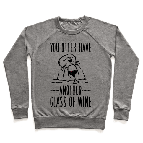 You Otter Have Another Glass of Wine Pullover