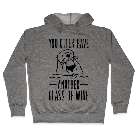 You Otter Have Another Glass of Wine Hooded Sweatshirt