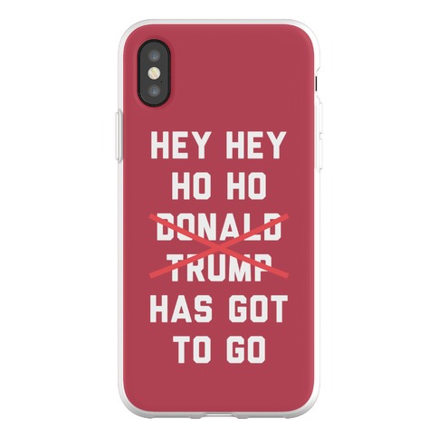 Hey Hey Ho Ho Donald Trump Has Got To Go Phone Flexi-Case