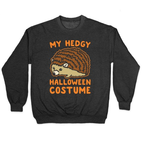My Hedgy Halloween Costume Hedgehog White Print Pullover